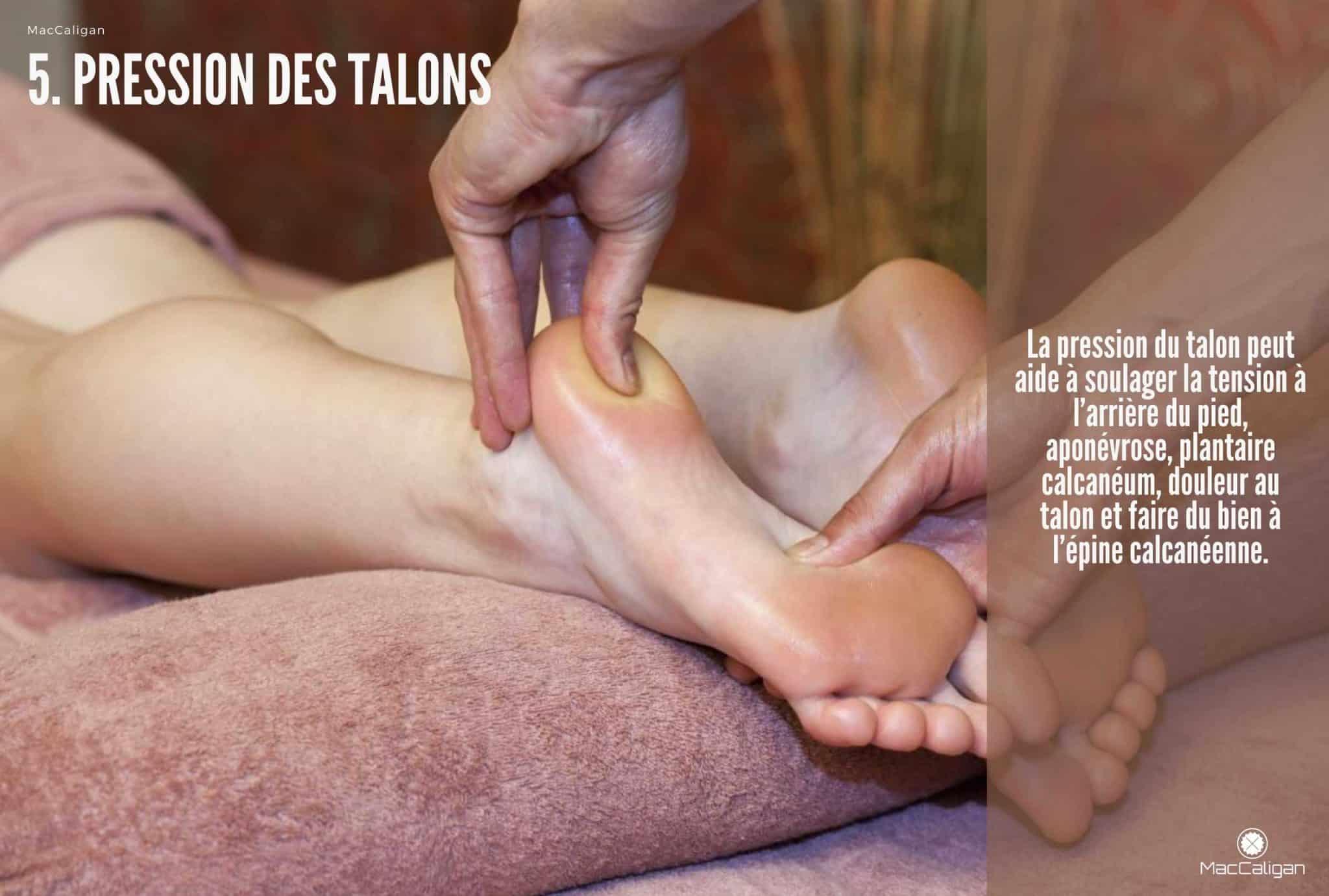 5. PRESSION DES TALONS - massage pied point sensible